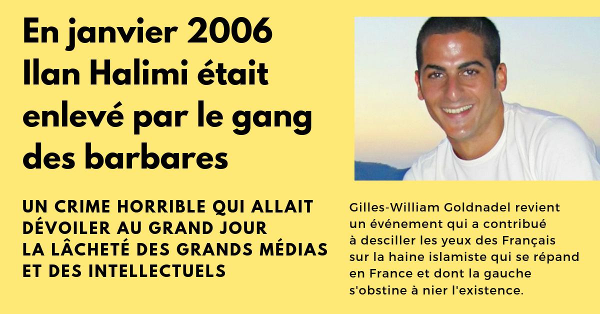 Homme courageux et brillant avocat, Gilles-William Goldnadel n'a pas sa langue dans sa poche. Il revient sur les circonstances de l'élèvement crapuleux et le meurtre d'Ilan Halimi en 2006 et sur ce qu'ils ont révélé de la corruption morale de la gauche en France.