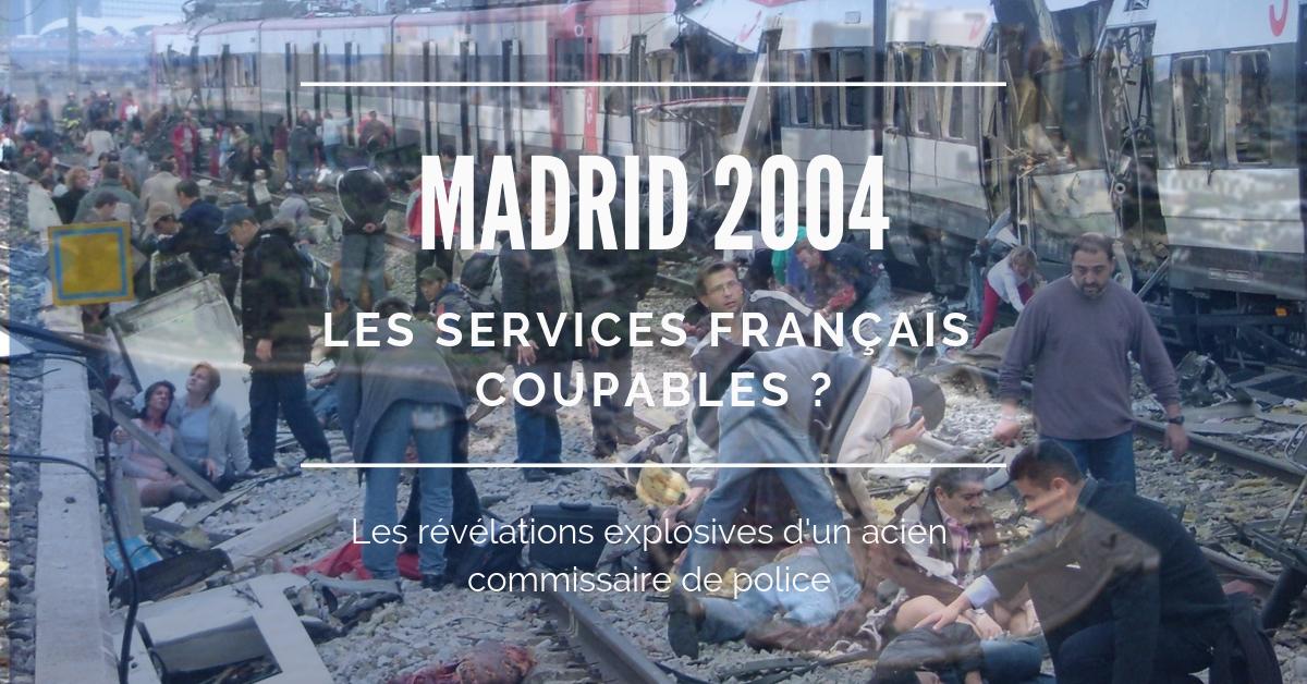 Les services français sont-ils impliqués dans la mort de près de deux cents personnes à Madrid en 2004 ? C'est l'étonnante révélation que vient de faire un ex-commissaire de police espagnol.