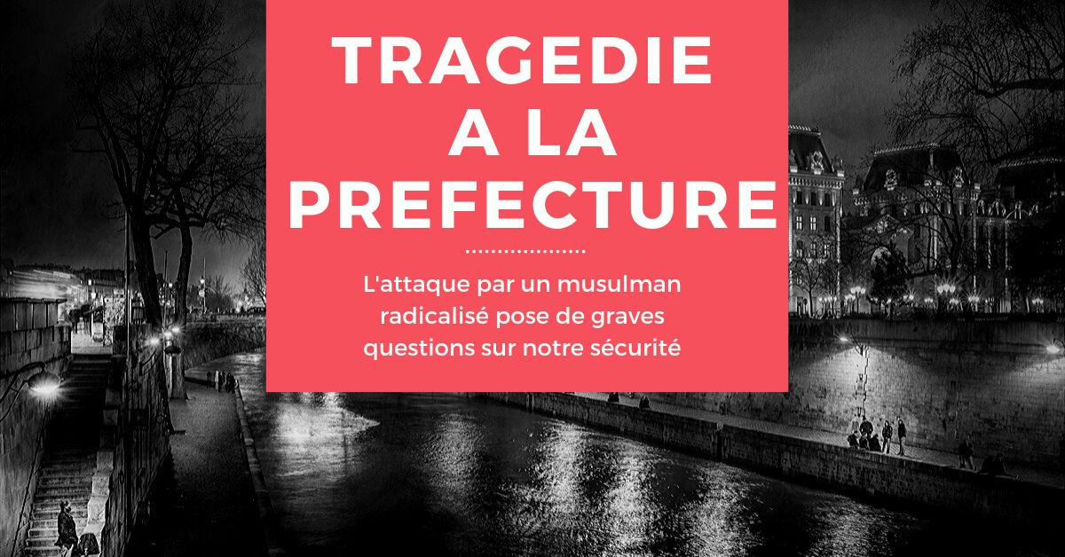 L'attaque contre la préfecture de police de Paris par un musulman radicalisé doit réveiller les consciences et interdire désormais aux autorités de camoufler la violence islamiste sous le couvert d'actes de « déséquilibrés ».