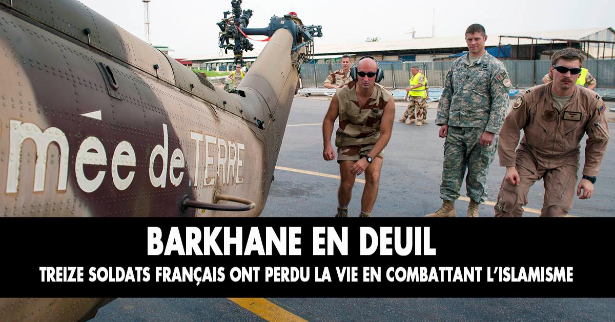 Nos soldats se battent contre l'islamisme non seulement dans les rues de nos villes, mais aussi en Afrique. Treize soldats viennent de donner leur vie au cours d'un affrontement contre des islamistes quand deux hélicoptères  sont entrés accidentellement en collision. Un moment de deuil pour la Nation.