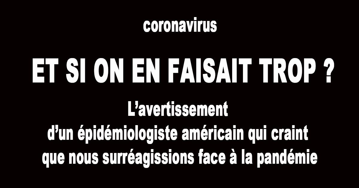 La population confinée, l'économie à l'arrêt… et si on en faisait trop face au coronavirus ? Une question que se pose un épidémiologiste américain qui craint que nos politiques décident en fonction de statistique fausses.