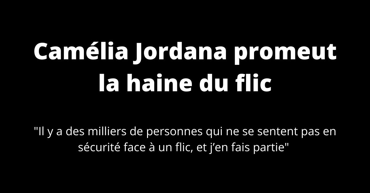 Camélia Jordana promeut la haine du flic