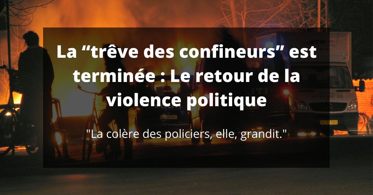 """La """"trêve des confineurs"""" est terminée : Le retour de la violence politique"""